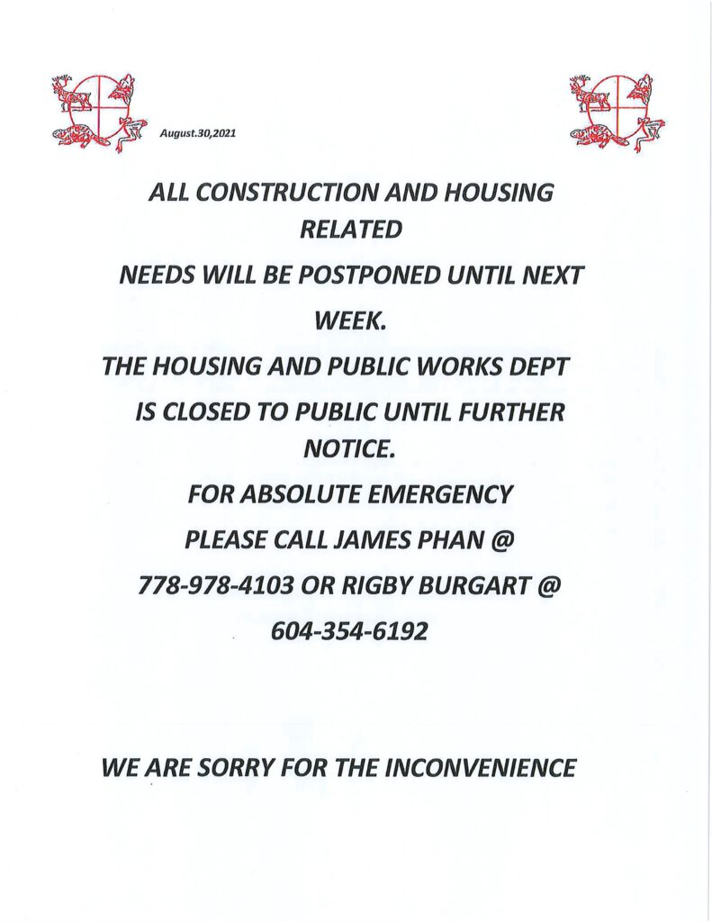 Housing and Public Works department is closed until further notice. Construction and Housing related needs postponed until next week. Absolute emergency call listed James or Rigby on their cell phones.